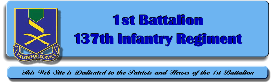 1st Battalion  137th Infantry Regiment  This Web Site is Dedicated to the Patriots and Heroes of the 1st Battalion