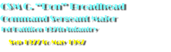 "CSM C. ""Don"" Broadhead Command Sergeant Major 1st Battlion 137th Infantry       Sep 1977 to May 1987"
